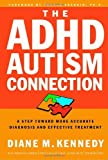 The ADHD-Autism Connection: A Step Toward More Accurate Diagnoses and Effective Treatment by Diane M. Kennedy (2002-03-19)