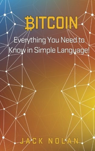 Bitcoin: Everything You Need to Know in Simple Language! by CreateSpace Independent Publishing Platform