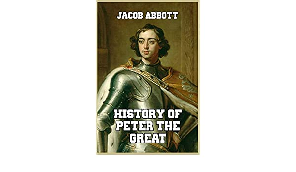 History of Peter the Great: Jacob Abbott: 9781389655746