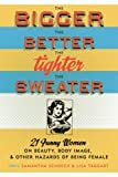 The Bigger the Better, the Tighter the Sweater, , 158005210X