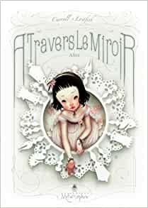 Alice travers le miroir lewis carroll 9782302013872 for A travers le miroir