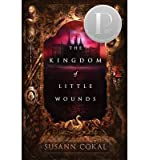 img - for [(The Kingdom of Little Wounds )] [Author: Susann Cokal] [Jan-2014] book / textbook / text book