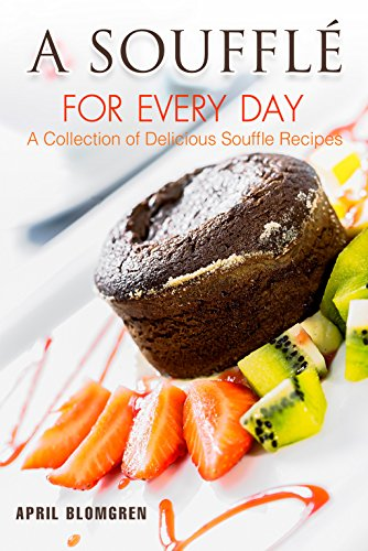 Chocolate Souffle Body Souffle - A Souffle for Every Day: A Collection of Delicious Souffle Recipes