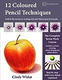 12 Coloured Pencil Techniques: Unlock the secrets to creating rich and vibrant pencil artworks