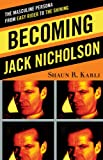 Becoming Jack Nicholson : The Masculine Persona from Easy Rider to The Shining, Karli, Shaun R., 0810885980