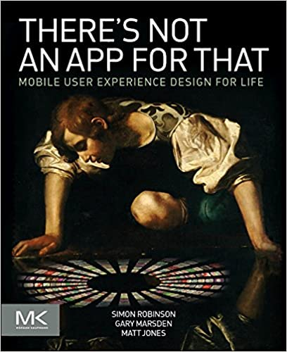 There's Not an App for That: Mobile User Experience Design