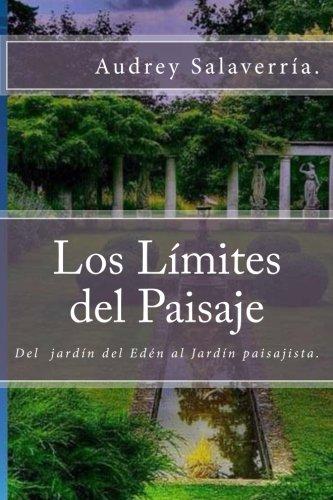 Los Límites del Paisaje: Del jardín del Edén al Jardín Paisajista: Volume 1: Amazon.es: G, Audrey Salaverria, Galván, Audelina: Libros