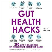 Gut Health Hacks: 200 Ways to Balance Your Gut Microbiome and Improve Your Health!