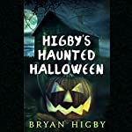 Higby's Haunted Halloween | Bryan Higby
