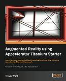 Augmented Reality Using Appcelerator Titanium Starter, Trevor Ward, 1849693900