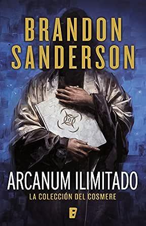 Arcanum ilimitado: La colección del Cosmere eBook: Sanderson ...