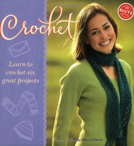 Crochet: Learn to Crochet Six Great Projects (Klutz)