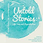 Untold Stories: Life, Love, and Reproduction | Steph Herold,Kate Cockrill,Lucia Leandro Gimeno