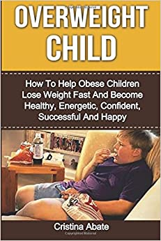 Overweight child how to help obese children lose weight fast and overweight child how to help obese children lose weight fast and become healthy energetic confident successful and happy overweight child ccuart Images