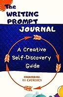 The Writing Prompt Journal: A Creative Self-Discovery Guide (Brand New Creative Writing Prompts For Self Esteem)