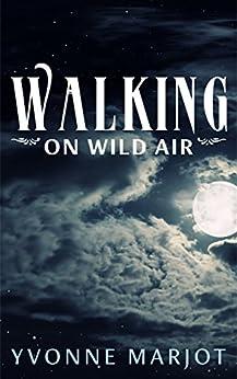 Walking On Wild Air by [Marjot, Yvonne]