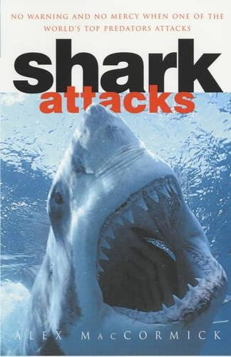 Shark Attacks: Over 250 Terrifying True Accounts of Shark Attacks Worldwide