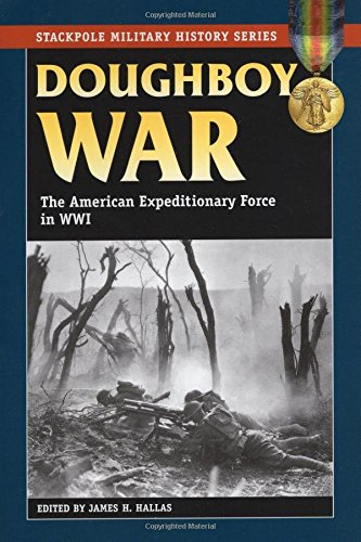 Doughboy War: The American Expeditionary Force in World War I (Stackpole Military History Series) pdf