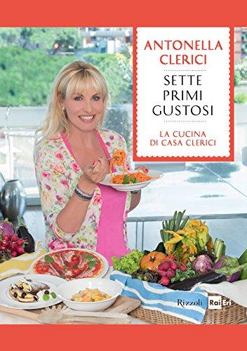 Sette primi gustosi: Le migliori ricette de La cucina di Casa Clerici (Italian Edition) (Pasta Di Casa compare prices)