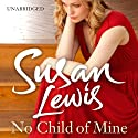 No Child of Mine Audiobook by Susan Lewis Narrated by Julia Franklin