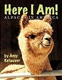 Here I Am!: Alpacas In America