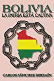 Bolivia: La Patria está cautiva (Spanish Edition)