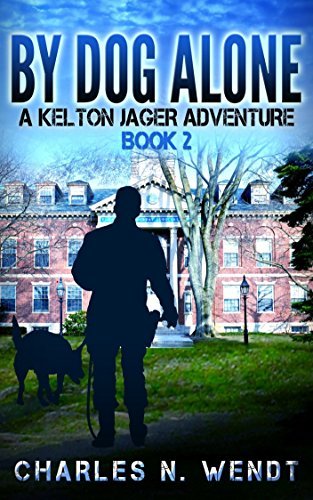 By Dog Alone: A Kelton Jager Adventure Book 2