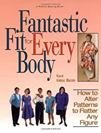 Fantastic Fit For Everybody: How to Alter Patterns to Flatter Your Figure (A Rodale Sewing Book)