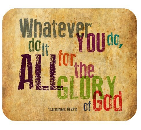 Christian Bible Verse Mouse Pad, Whatever You do,do it All for the Glory of God.1Corinthlans 10 v31b, Mousepad Custom Freely Cloth Cover 9.84