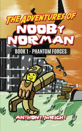 The Adventures of Nooby Norman: Book 1 - Phantom Forces (An Unofficial ROBLOX Book)