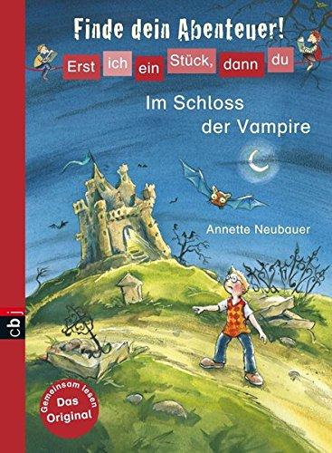 Erst ich ein Stück, dann du - Finde dein Abenteuer! Im Schloss der Vampire (Erst ich ein Stück... Finde dein Abenteuer!, Band 1)