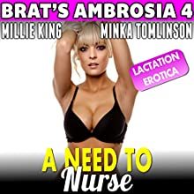 A Need to Nurse: Brat's Ambrosia 4 Audiobook by Millie King Narrated by Minka Tomlinson