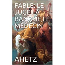 FABLE: LE JUGE,LA BANQUE,LE MEDECIN (French Edition)