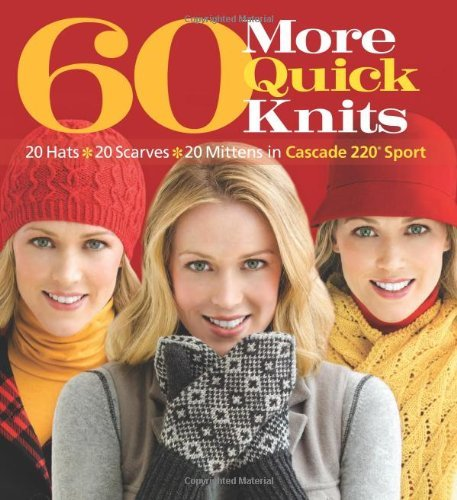 60 More Quick Knits: 20 Hats*20 Scarves*20 Mittens in Cascade 220? Sport (60 Quick Knits Collection) - In Palm Springs Malls Shopping