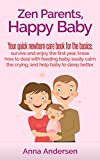 img - for Zen Parents, Happy Baby: Your Quick Newborn Care Book For The Basics: Survive and Enjoy The First Year, Know How to Deal With Feeding Baby, Easily Calm ... Baby to Sleep Better (Zen Parent Guide 1) book / textbook / text book