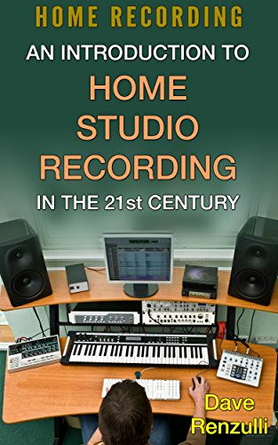 Home Recording: An Introduction To Home Studio Recording In The 21st Century (DIY Music)