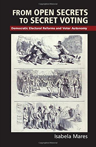 From Open Secrets to Secret Voting: Democratic Electoral Reforms and Voter Autonomy (Cambridge Studies in Comparative Po