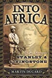 Into Africa: The Epic Adventures of Stanley and Livingstone, Martin Dugard, 0767910745