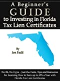 A Beginner's Guide to Investing in Florida Tax Lien Certificates (A Beginner's Guide to Tax Lien Investing Book 1)