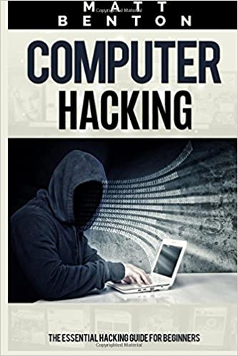 Computer Hacking: The Essential Hacking Guide for Beginners (hacking for dummies, hacking books, hacking guide, how to hack, hacking free guide) (Volume 1)