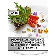 Drogue et Alimentation : Comment nous Ingérons des Produits Stupéfiants sans le Savoir (French Edition)