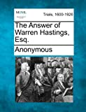 The Answer of Warren Hastings, Esq, Anonymous, 127511511X
