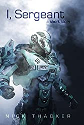 I, Sergeant: An Artificial Intelligence Techno Thriller Sci-Fi Short Story