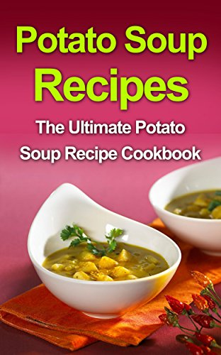 Potato Soup Recipes: The Ultimate Potato Soup Recipe Cookbook by Danielle Dixon