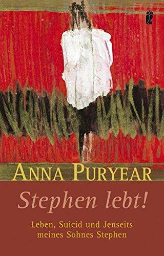 Stephen lebt!: Leben, Suizid und Jenseits meines Sohnes Stephen (Ullstein Taschenbuch)