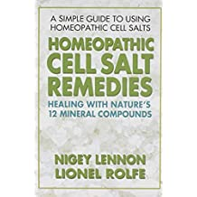Homeopathic Cell Salt Remedies: Healing with Nature's Twelve Mineral Compounds