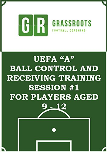 Ball Control - UEFA A soccer training programme to develop ball control skills for 9 – 12 year olds (Soccer coaching training sessions for 9 to 12 year olds)