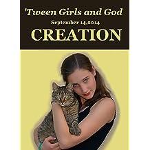 'Tween Girls and God -- CREATION