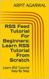 RSS Feed Tutorial For Beginners: Learn RSS Tutorial From Scratch: Learn RSS Tutorial Step By Step