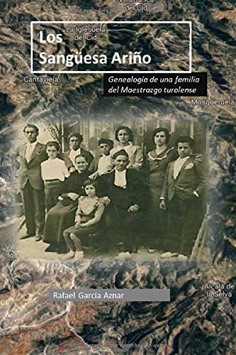 Los Sangüesa Ariño: Genealogía de una familia del Maestrazgo turolense por Rafael García Aznar